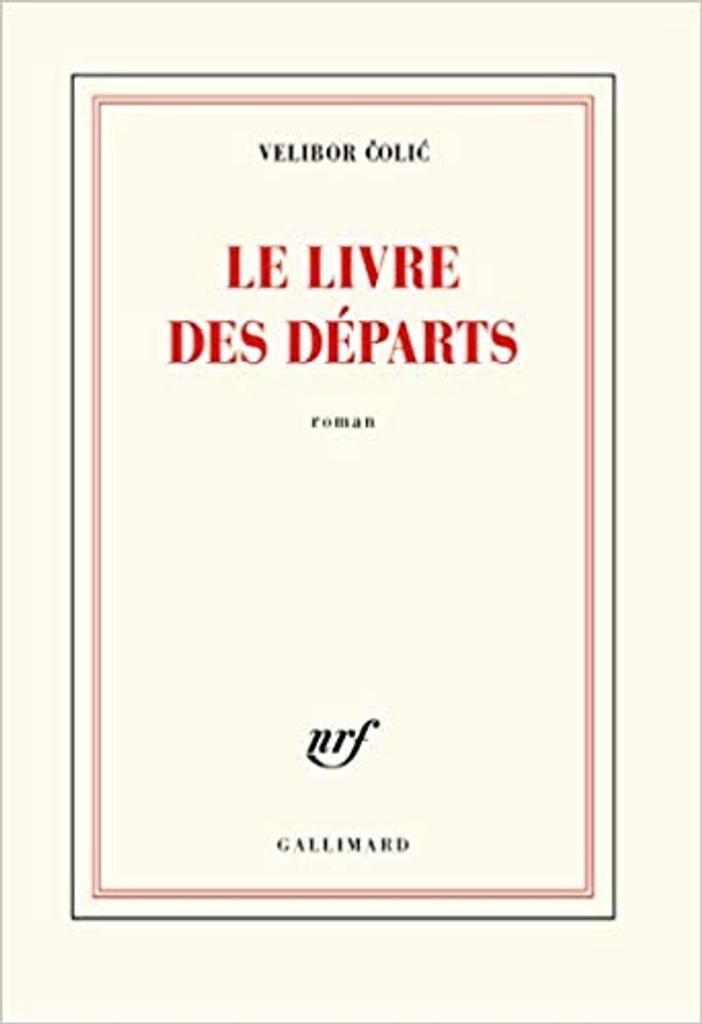 Le livre des départs : roman / Velibor Colic | Colic, Velibor (1964-....). Auteur