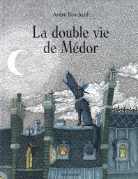 La double vie de Médor / André Bouchard | Bouchard, André. Auteur